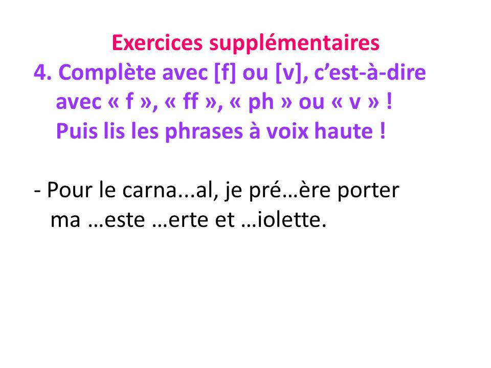 Exercices supplémentaires 4. Complète avec [f] ou [v], cest-à-dire avec « f », « ff », « ph » ou « v » ! Puis lis les phrases à voix haute ! - Pour le