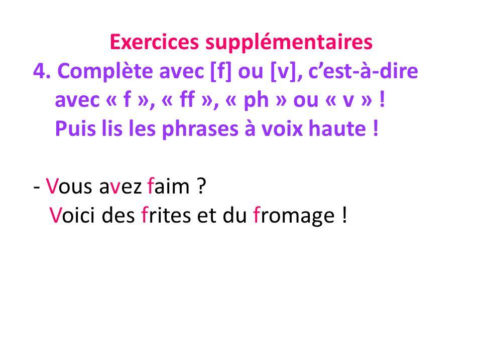 Exercices supplémentaires 4. Complète avec [f] ou [v], cest-à-dire avec « f », « ff », « ph » ou « v » ! Puis lis les phrases à voix haute ! - Vous av