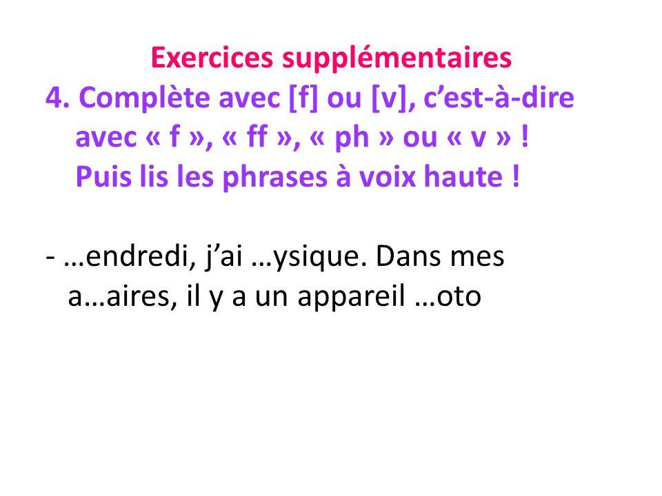 Exercices supplémentaires 4. Complète avec [f] ou [v], cest-à-dire avec « f », « ff », « ph » ou « v » ! Puis lis les phrases à voix haute ! - …endred