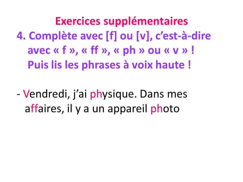 Exercices supplémentaires 4. Complète avec [f] ou [v], cest-à-dire avec « f », « ff », « ph » ou « v » ! Puis lis les phrases à voix haute ! - Vendred