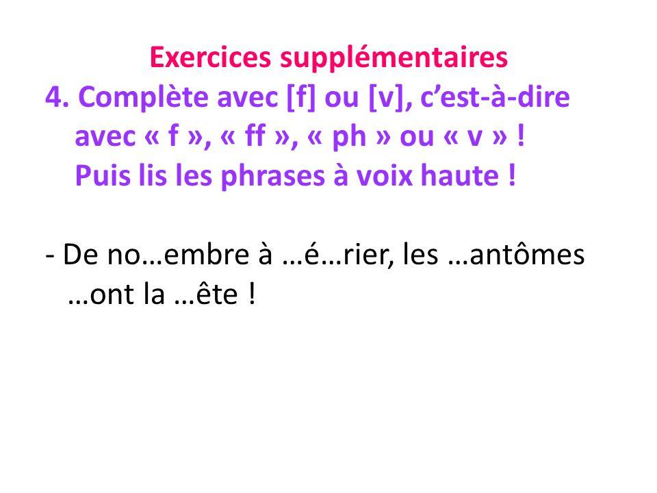 Exercices supplémentaires 4. Complète avec [f] ou [v], cest-à-dire avec « f », « ff », « ph » ou « v » ! Puis lis les phrases à voix haute ! - De no…e