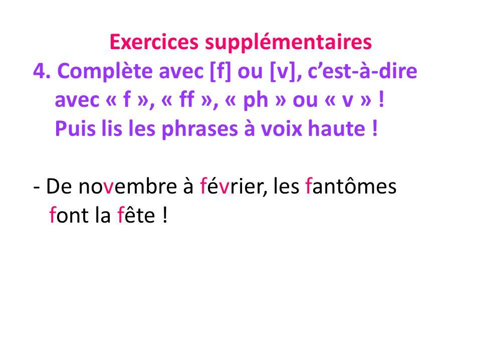 Exercices supplémentaires 4. Complète avec [f] ou [v], cest-à-dire avec « f », « ff », « ph » ou « v » ! Puis lis les phrases à voix haute ! - De nove