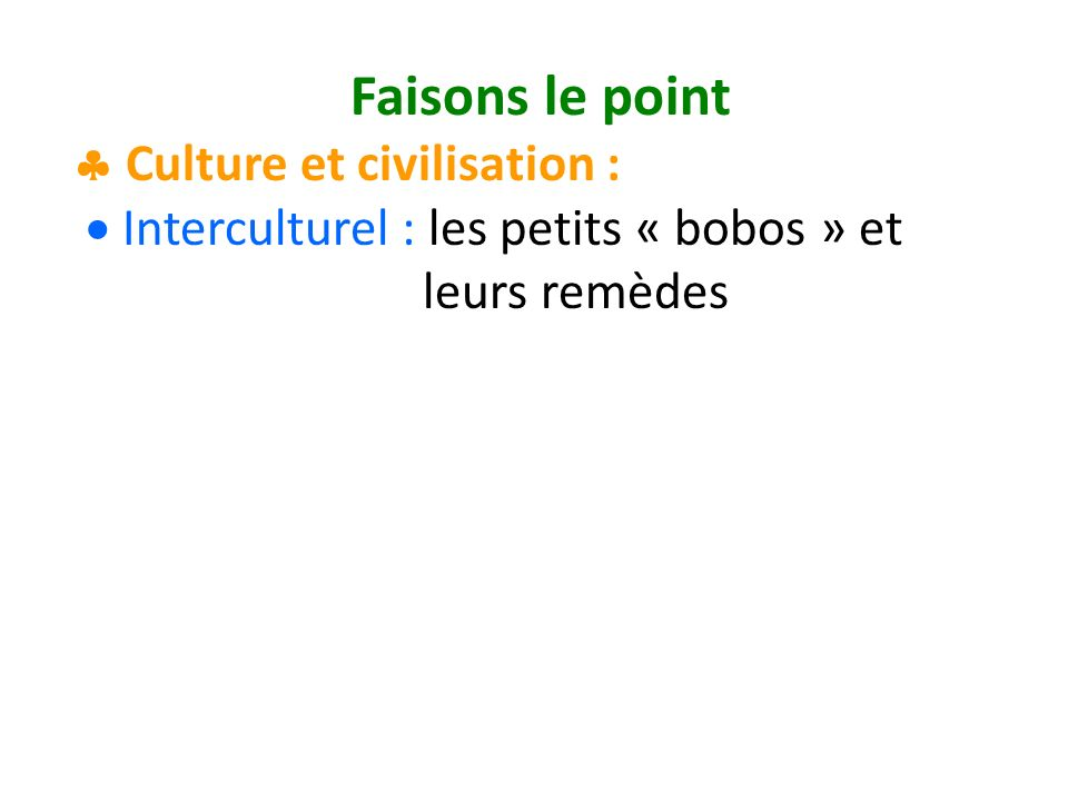 Faisons le point Culture et civilisation : Interculturel : les petits « bobos » et leurs remèdes
