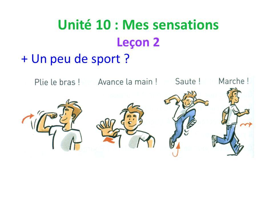Unité 10 : Mes sensations Leçon 2 + Un peu de sport
