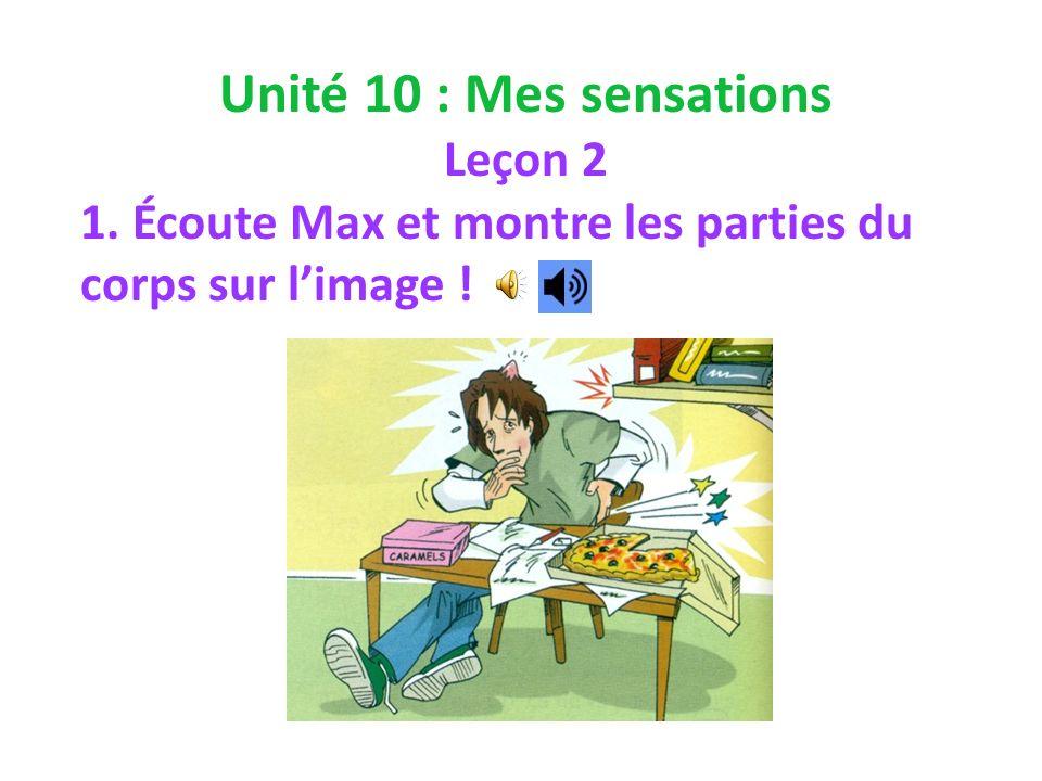 Unité 10 : Mes sensations Leçon 2 1. Écoute Max et montre les parties du corps sur limage !