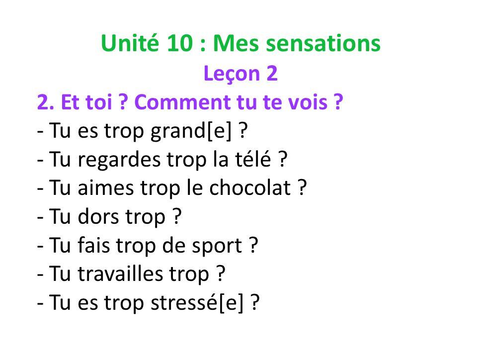 Unité 10 : Mes sensations Leçon 2 2. Et toi . Comment tu te vois .