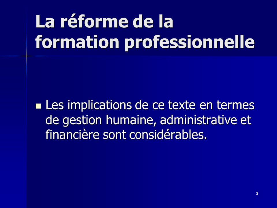 3 La réforme de la formation professionnelle Les implications de ce texte en termes de gestion humaine, administrative et financière sont considérables.