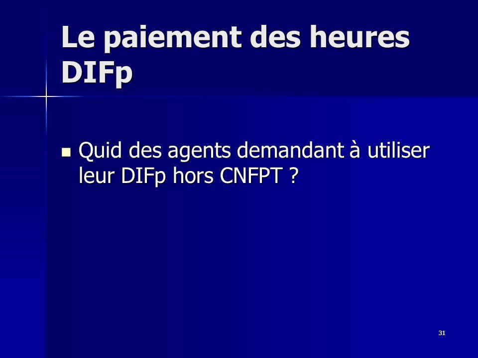 31 Le paiement des heures DIFp Quid des agents demandant à utiliser leur DIFp hors CNFPT .