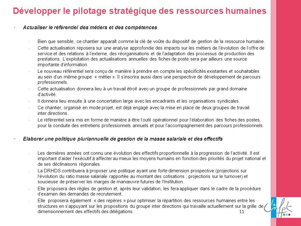11 Développer le pilotage stratégique des ressources humaines Actualiser le référentiel des métiers et des compétences -Bien que sensible, ce chantier