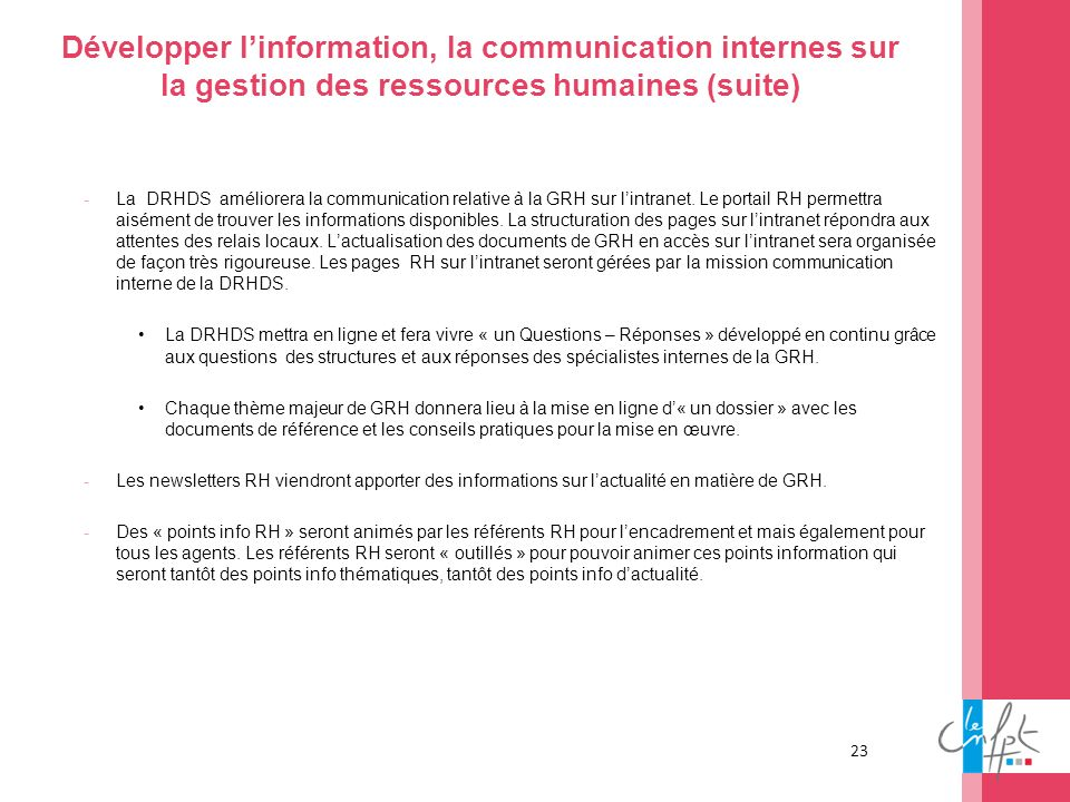 23 Développer linformation, la communication internes sur la gestion des ressources humaines (suite) -La DRHDS améliorera la communication relative à