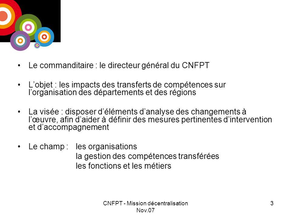CNFPT - Mission décentralisation Nov.07 4 I- Le cadre méthodologique II- Les points clés des impacts des transferts de compétences sur lorganisation des départements et des régions III- Les effets sur les fonctions et les métiers Enjeux et modèles organisationnels en question