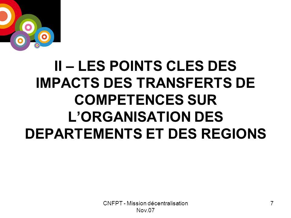 CNFPT - Mission décentralisation Nov.07 7 II – LES POINTS CLES DES IMPACTS DES TRANSFERTS DE COMPETENCES SUR LORGANISATION DES DEPARTEMENTS ET DES REGIONS