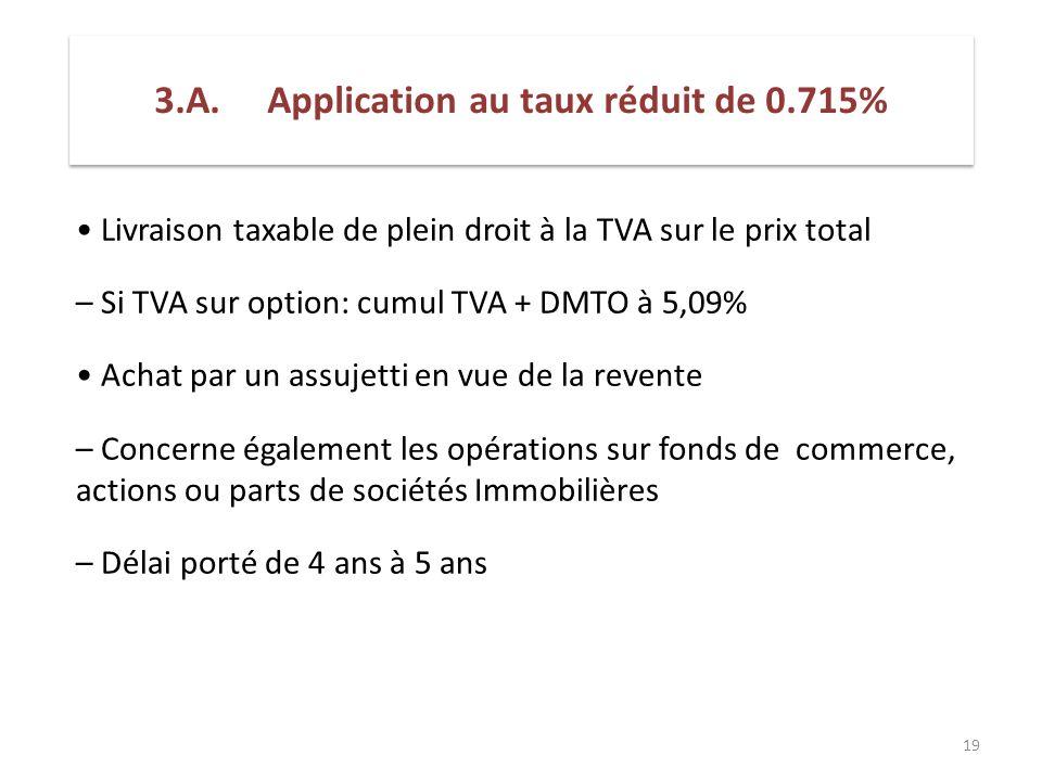 19 Livraison taxable de plein droit à la TVA sur le prix total – Si TVA sur option: cumul TVA + DMTO à 5,09% Achat par un assujetti en vue de la reven
