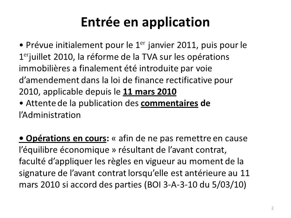 2 Entrée en application Prévue initialement pour le 1 er janvier 2011, puis pour le 1 er juillet 2010, la réforme de la TVA sur les opérations immobil