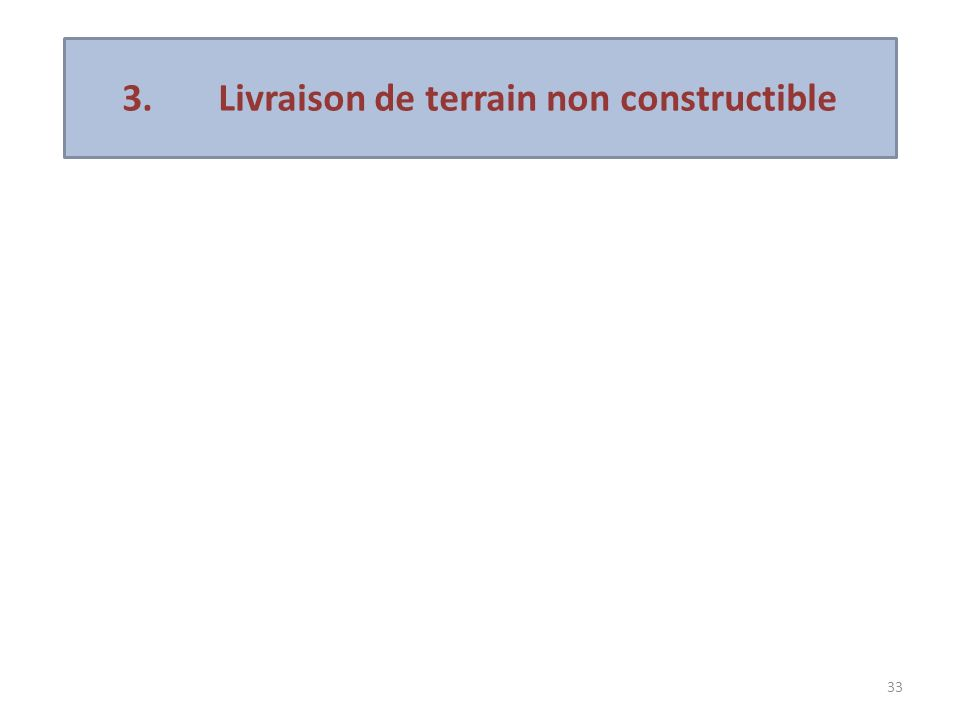 33 3. Livraison de terrain non constructible