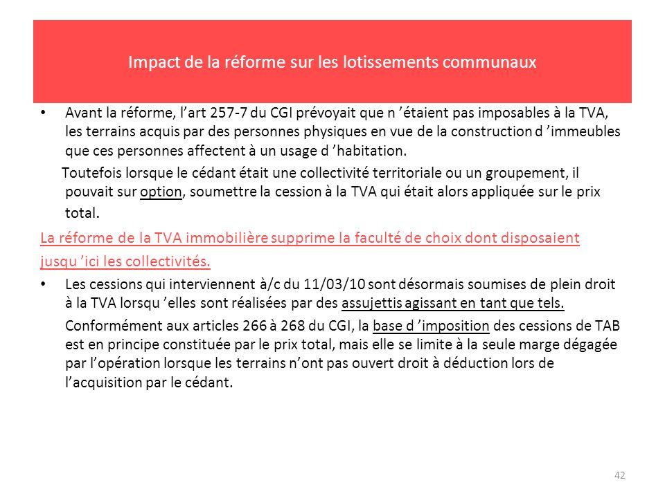 42 Impact de la réforme sur les lotissements communaux Avant la réforme, lart 257-7 du CGI prévoyait que n étaient pas imposables à la TVA, les terrai