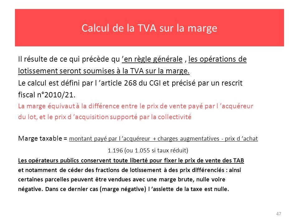 47 Calcul de la TVA sur la marge Il résulte de ce qui précède qu en règle générale, les opérations de lotissement seront soumises à la TVA sur la marg