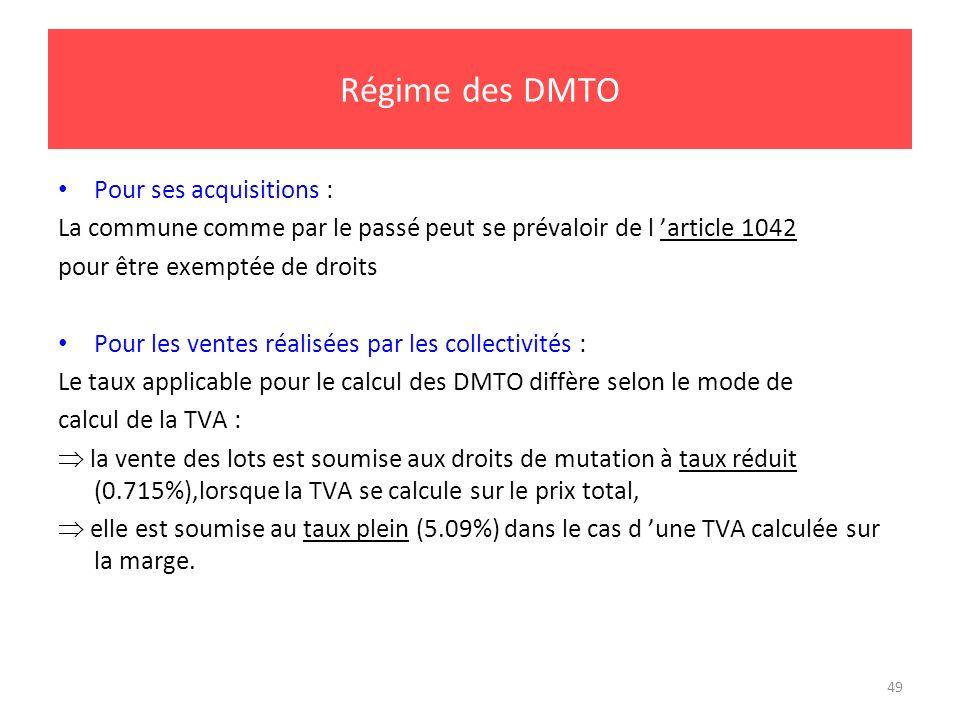 49 Régime des DMTO Pour ses acquisitions : La commune comme par le passé peut se prévaloir de l article 1042 pour être exemptée de droits Pour les ven