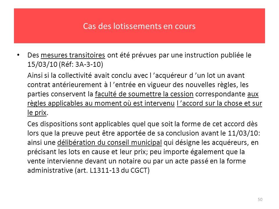 50 Cas des lotissements en cours Des mesures transitoires ont été prévues par une instruction publiée le 15/03/10 (Réf: 3A-3-10) Ainsi si la collectiv