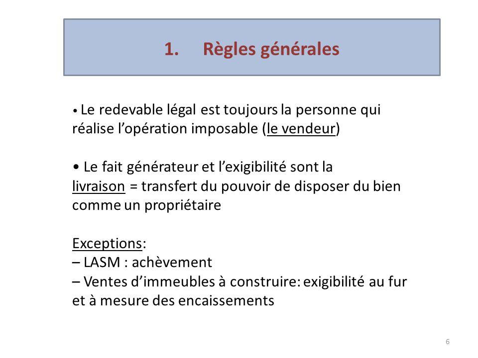 6 Le redevable légal est toujours la personne qui réalise lopération imposable (le vendeur) Le fait générateur et lexigibilité sont la livraison = tra