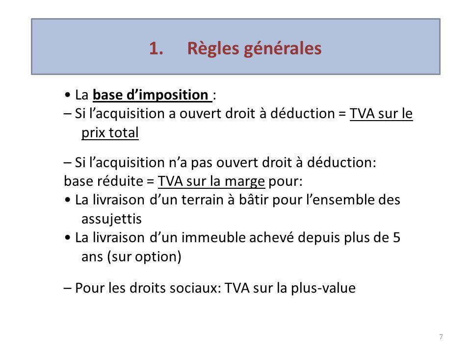 7 La base dimposition : – Si lacquisition a ouvert droit à déduction = TVA sur le prix total – Si lacquisition na pas ouvert droit à déduction: base r