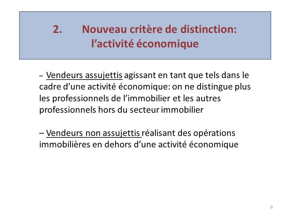 8 – Vendeurs assujettis agissant en tant que tels dans le cadre dune activité économique: on ne distingue plus les professionnels de limmobilier et le