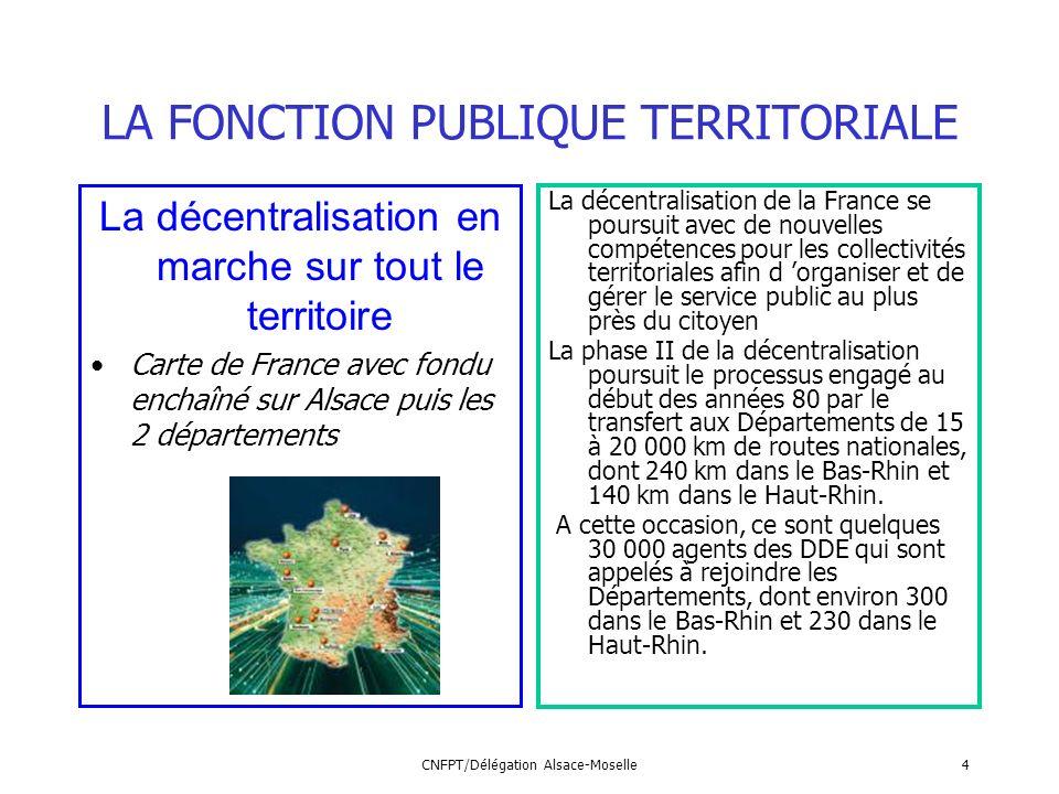 CNFPT/Délégation Alsace-Moselle4 LA FONCTION PUBLIQUE TERRITORIALE La décentralisation en marche sur tout le territoire Carte de France avec fondu enc
