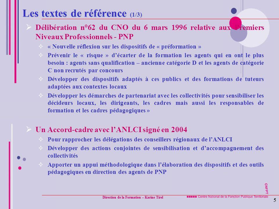 Direction de la Formation – Karine Tirel 5 5 Les textes de référence (1/3) Délibération n°62 du CNO du 6 mars 1996 relative aux Premiers Niveaux Profe