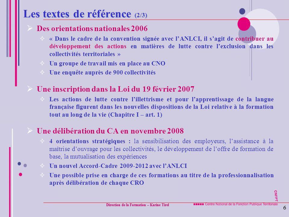 Direction de la Formation – Karine Tirel 6 6 Les textes de référence (2/3) Des orientations nationales 2006 « Dans le cadre de la convention signée av