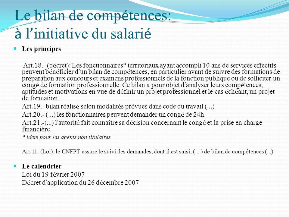 Le bilan de comp é tences: à l initiative du salari é Les principes Art.18.- (d é cret): Les fonctionnaires* territoriaux ayant accompli 10 ans de ser