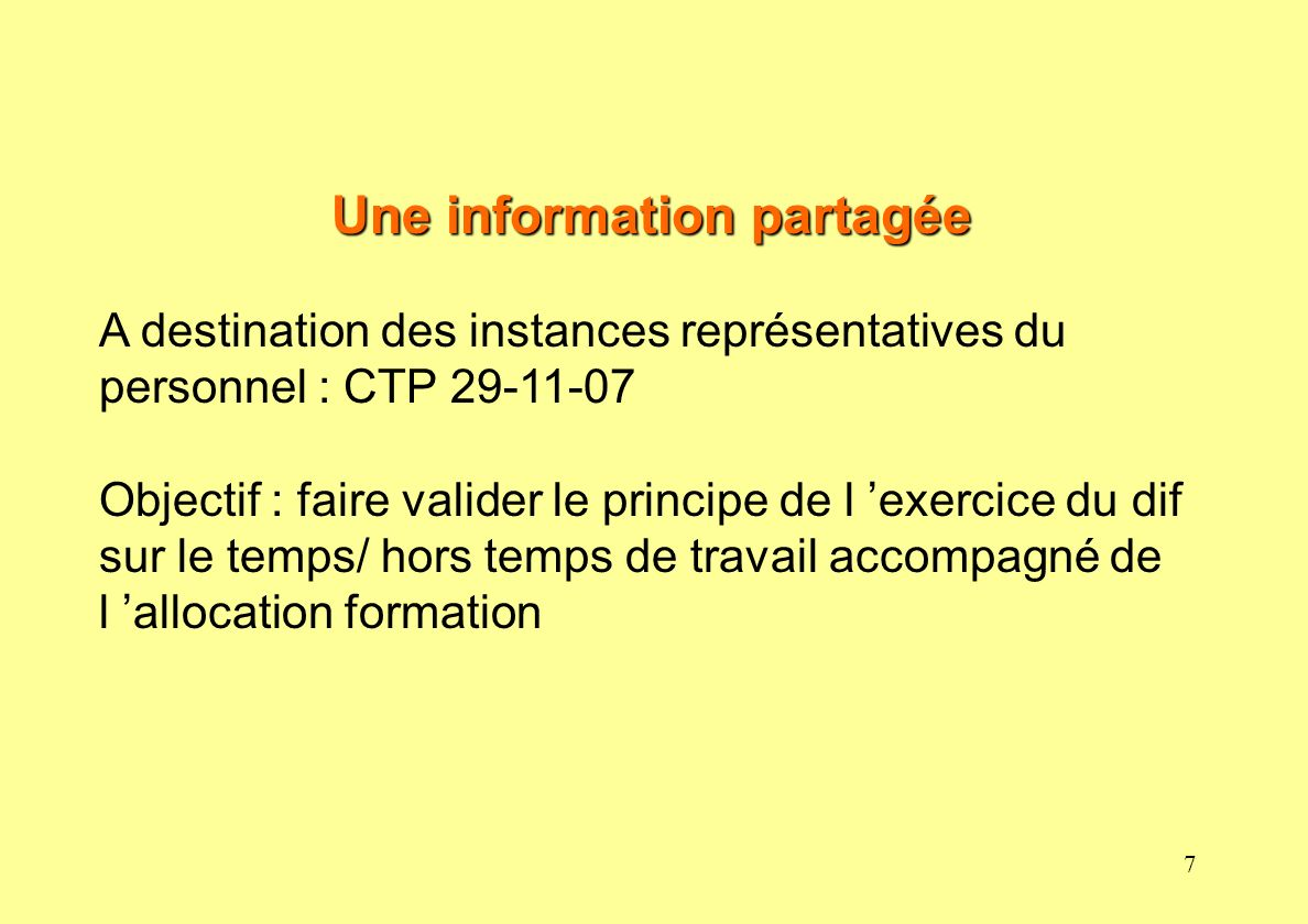 7 Une information partagée A destination des instances représentatives du personnel : CTP 29-11-07 Objectif : faire valider le principe de l exercice