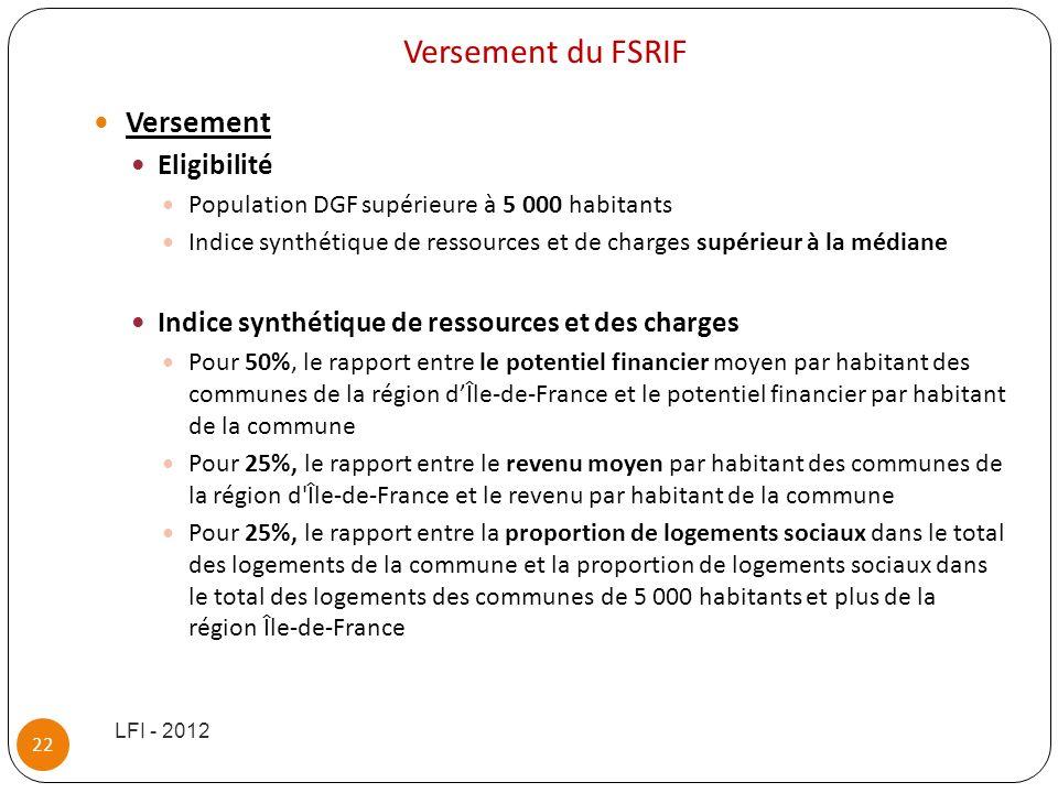 Versement du FSRIF Versement Eligibilité Population DGF supérieure à 5 000 habitants Indice synthétique de ressources et de charges supérieur à la méd