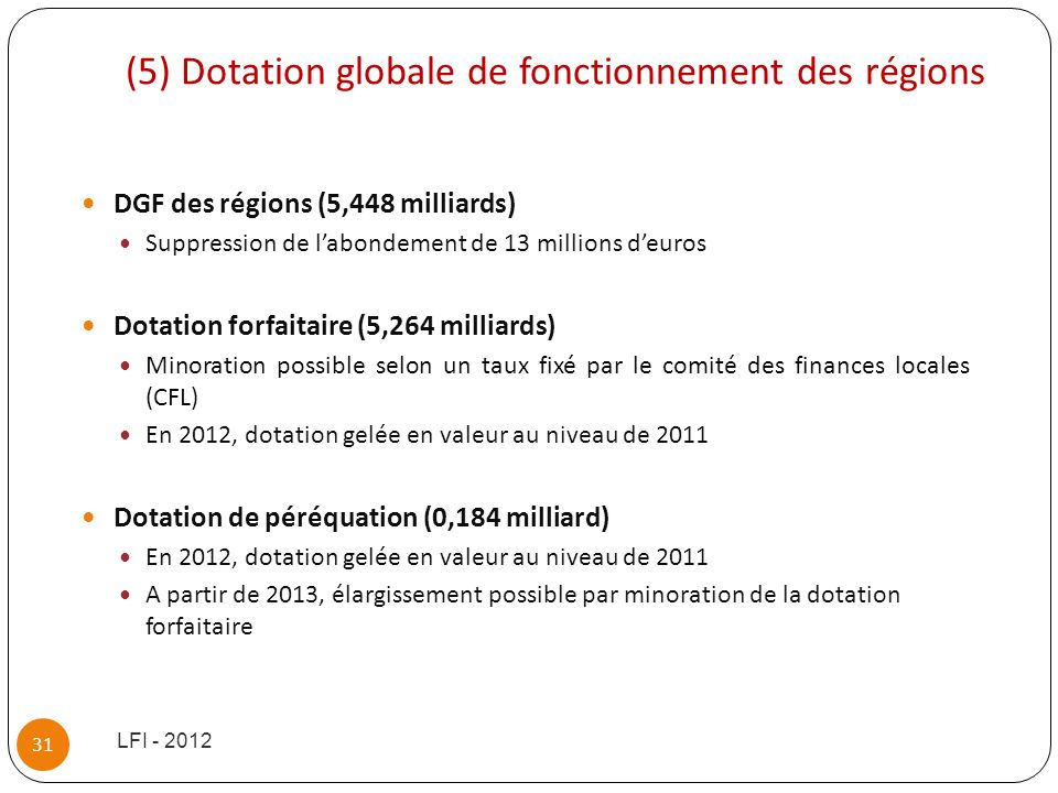 (5) Dotation globale de fonctionnement des régions DGF des régions (5,448 milliards) Suppression de labondement de 13 millions deuros Dotation forfait