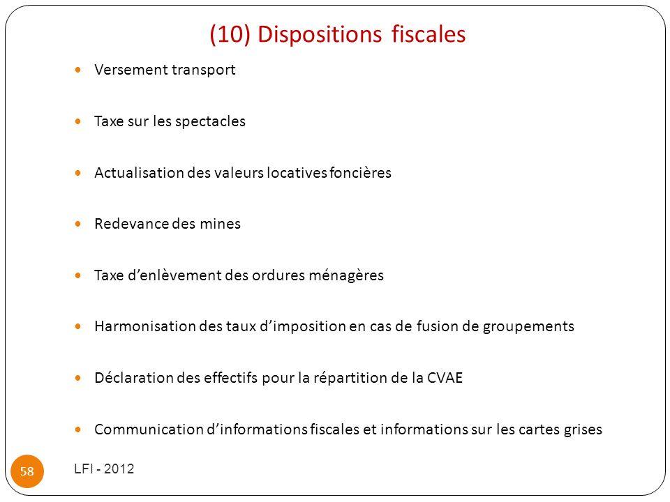 (10) Dispositions fiscales Versement transport Taxe sur les spectacles Actualisation des valeurs locatives foncières Redevance des mines Taxe denlèvem