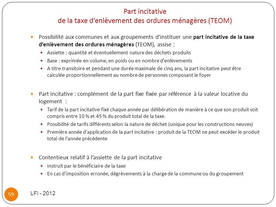 Part incitative de la taxe denlèvement des ordures ménagères (TEOM) Possibilité aux communes et aux groupements dinstituer une part incitative de la t
