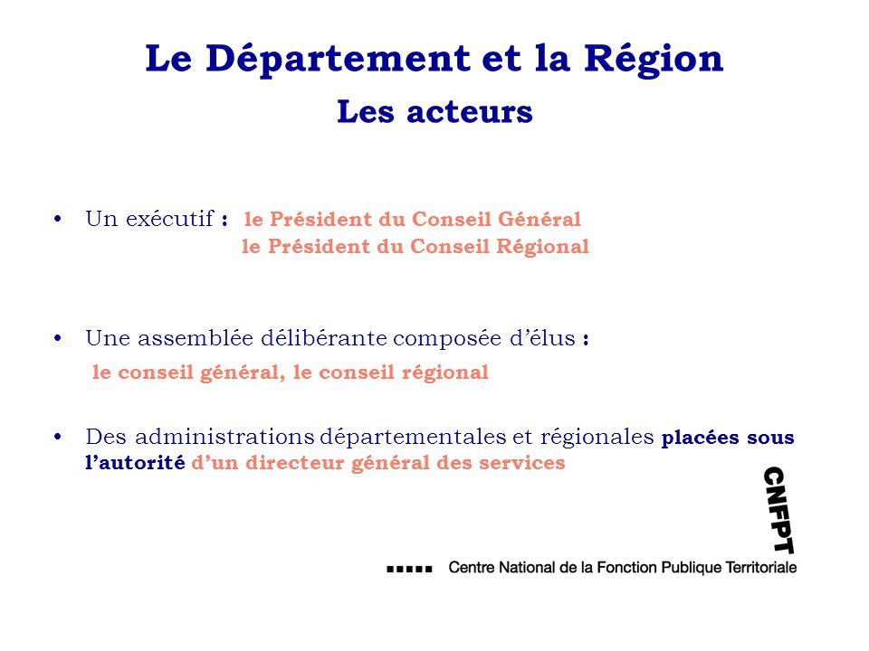 Le Département et la Région Les acteurs Un exécutif : le Président du Conseil Général le Président du Conseil Régional Une assemblée délibérante compo