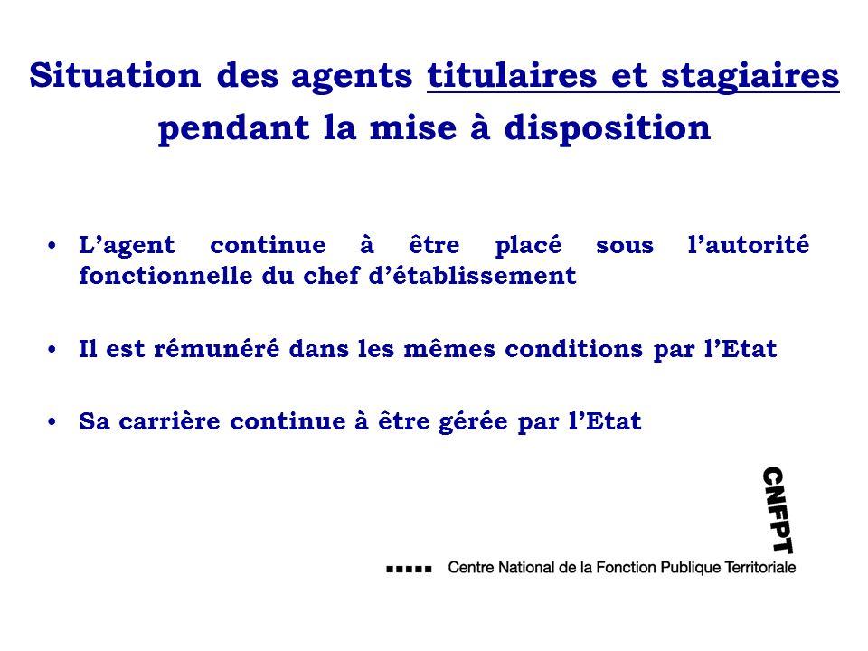 Situation des agents titulaires et stagiaires pendant la mise à disposition Lagent continue à être placé sous lautorité fonctionnelle du chef détablis
