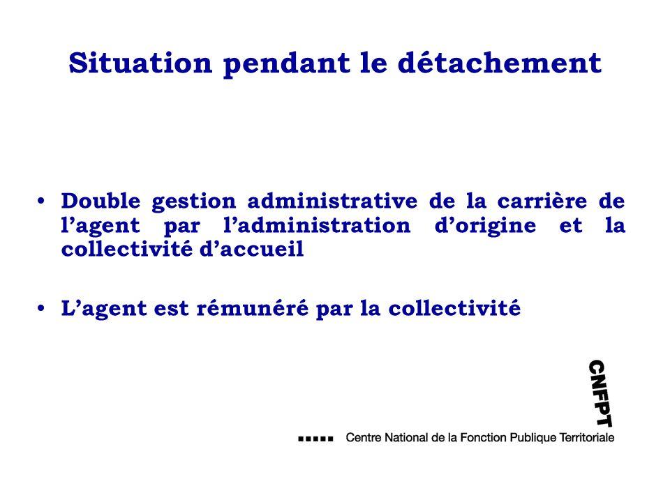 Situation pendant le détachement Double gestion administrative de la carrière de lagent par ladministration dorigine et la collectivité daccueil Lagen