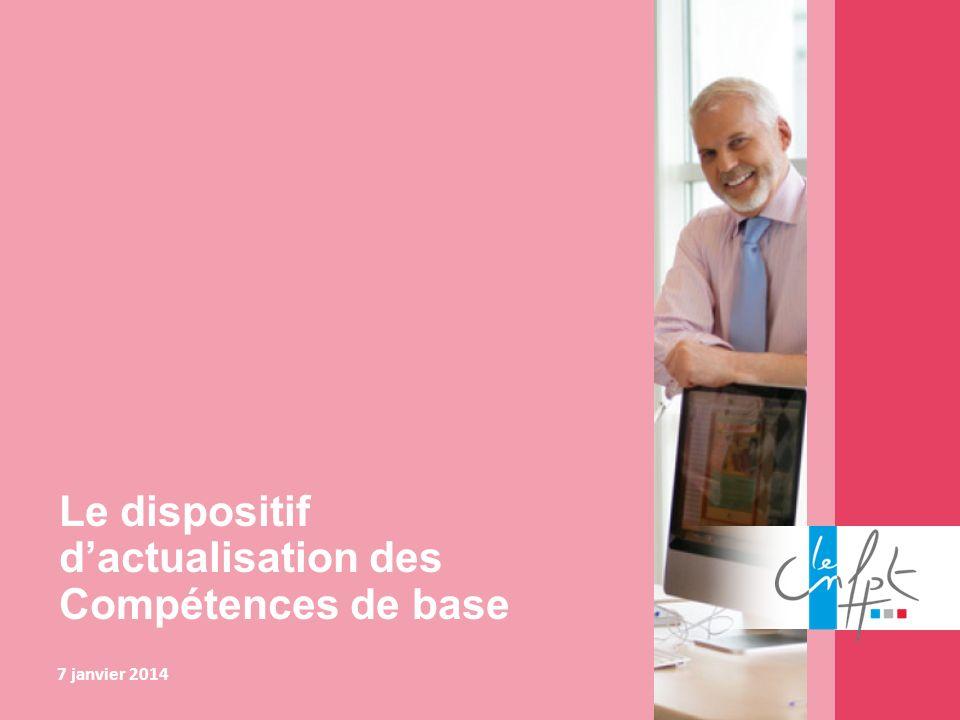 Le dispositif dactualisation des Compétences de base 7 janvier 2014
