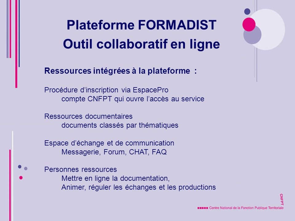Outil collaboratif en ligne Inscription : Procédure dinscription via ESPACE-PROESPACE-PRO compte CNFPT qui ouvre laccès au service Accès FAD