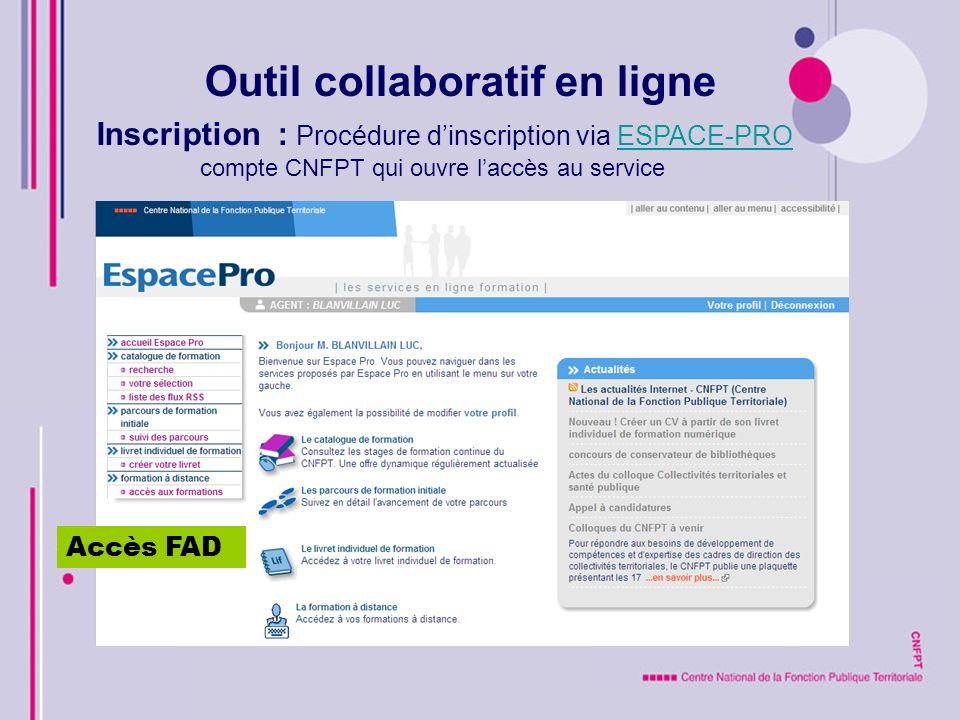 Outil collaboratif en ligne Inscription : Procédure dinscription via EspaceProEspacePro compte CNFPT qui ouvre laccès au service Accès FAD