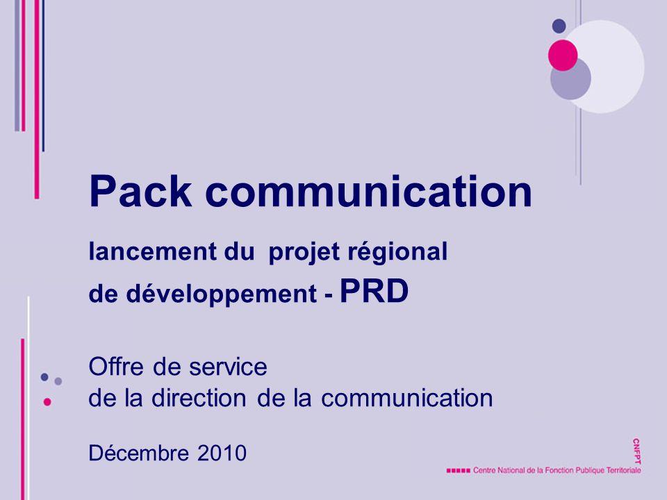 Pack communication lancement du projet régional de développement - PRD Offre de service de la direction de la communication Décembre 2010
