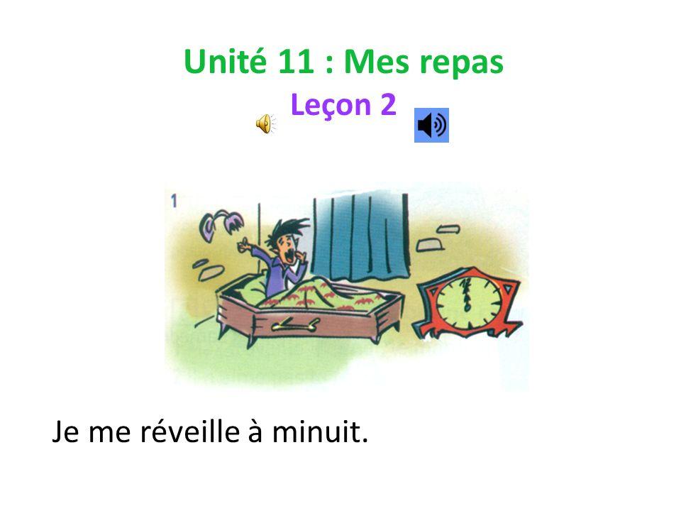 Unité 11 : Mes repas Leçon 2 Je me réveille à minuit.