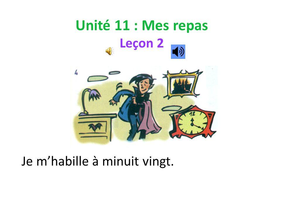 Unité 11 : Mes repas Leçon 2 Je mhabille à minuit vingt.