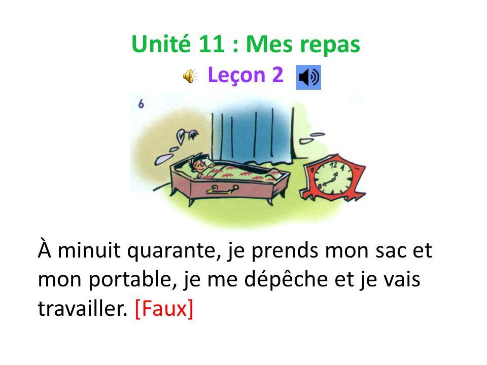 Unité 11 : Mes repas Leçon 2 À minuit quarante, je prends mon sac et mon portable, je me dépêche et je vais travailler.