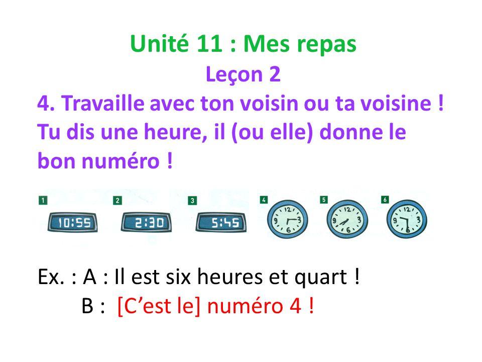 Unité 11 : Mes repas Leçon 2 4. Travaille avec ton voisin ou ta voisine .
