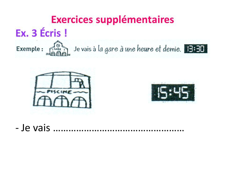 Exercices supplémentaires Ex. 3 Écris ! - Je vais ……………………………………………