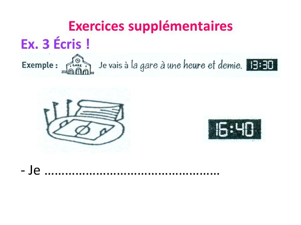 Exercices supplémentaires Ex. 3 Écris ! - Je ……………………………………………