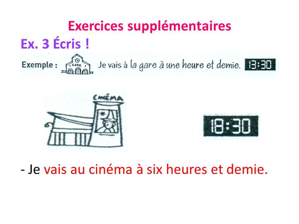 Exercices supplémentaires Ex. 3 Écris ! - Je vais au cinéma à six heures et demie.