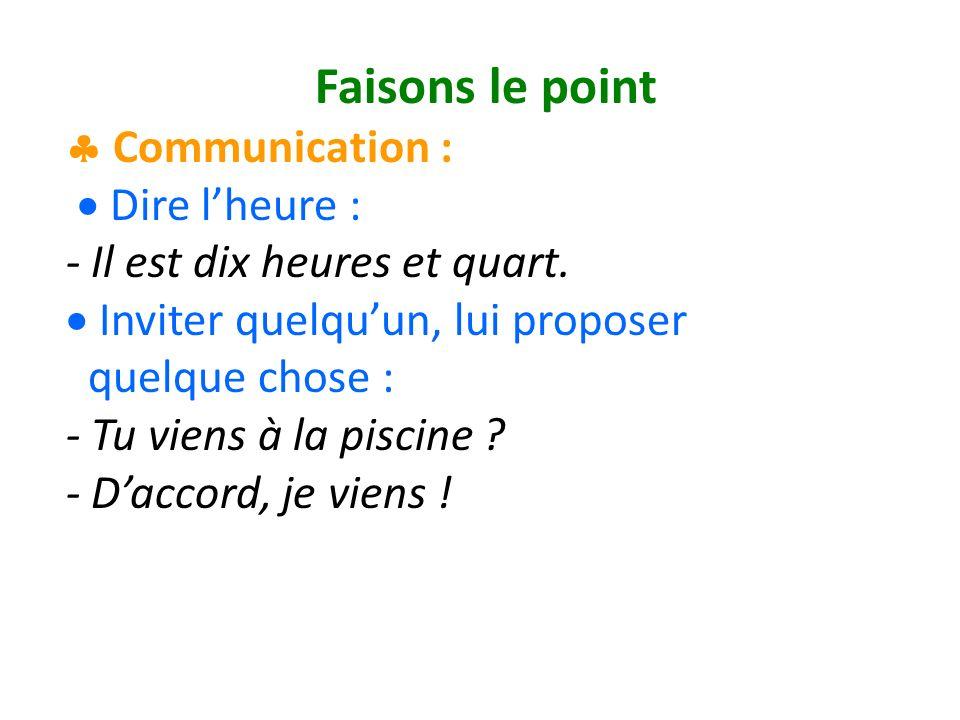 Faisons le point Communication : Dire lheure : - Il est dix heures et quart.